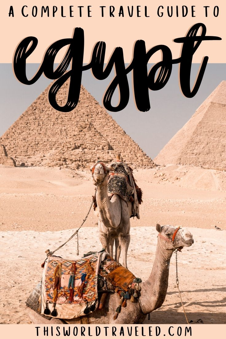 Picture of the great pyramids in Egypt with two camels in front and text that says A Complete Guide to Visiting Egypt