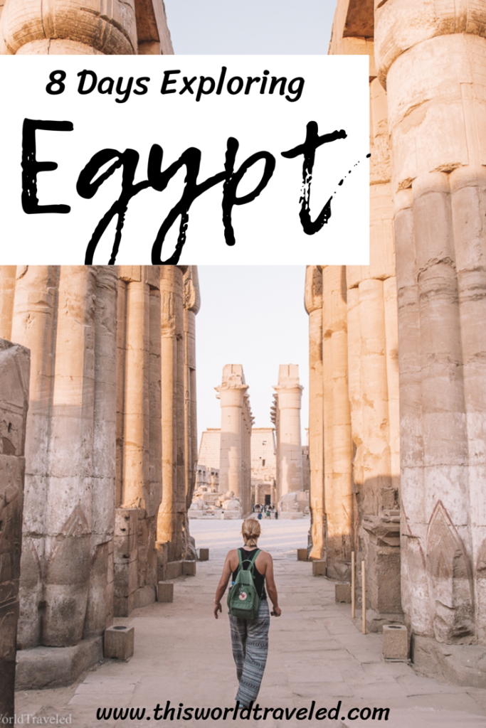 The Ultimate Guide to Exploring Egypt in 8 Days! Read to find out everywhere that you need to visit and how to get there | This World Traveled