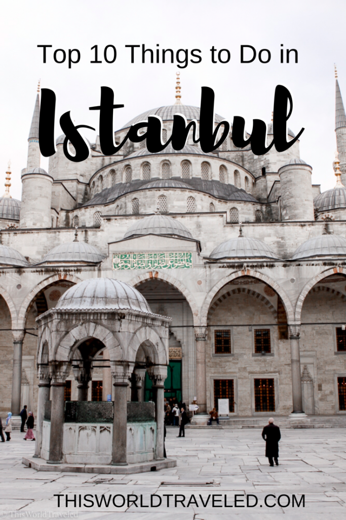 The Ultimate Guide to the Top 10 Things to Do in Istanbul, Turkey