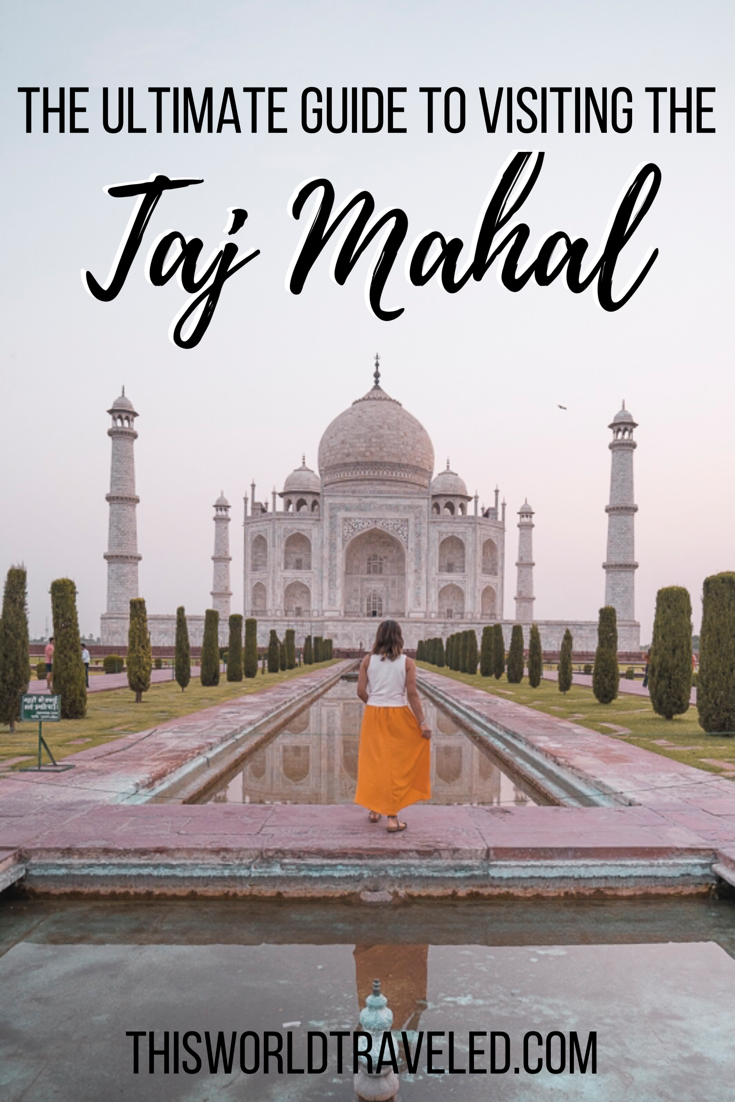Girl in yellow skirt standing in front of the Taj Mahal. The text says : The Ultimate Guide to Visiting the Taj Mahal