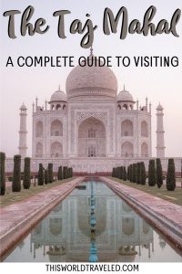 Picture of the Taj Mahal in India with text overlay that says 'The Taj Mahal: A Complete Guide to Visiting'