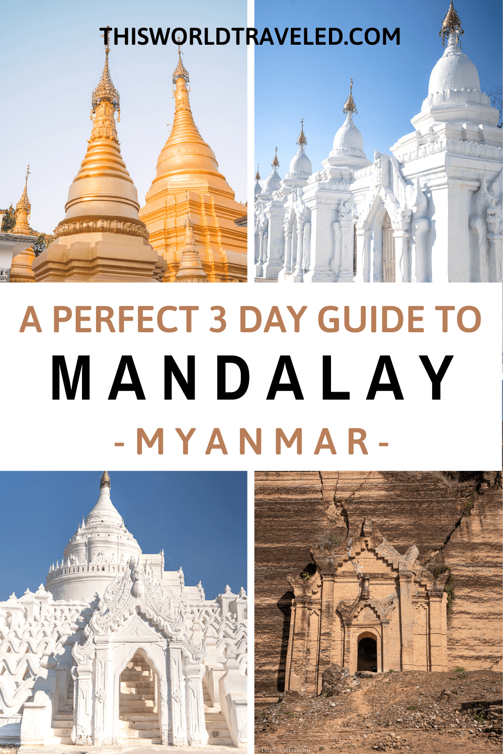 Pagodas and temples in Mandalay, Myanmar with the text saying A Perfect 3- Day Guide to Mandalay, Myanmar