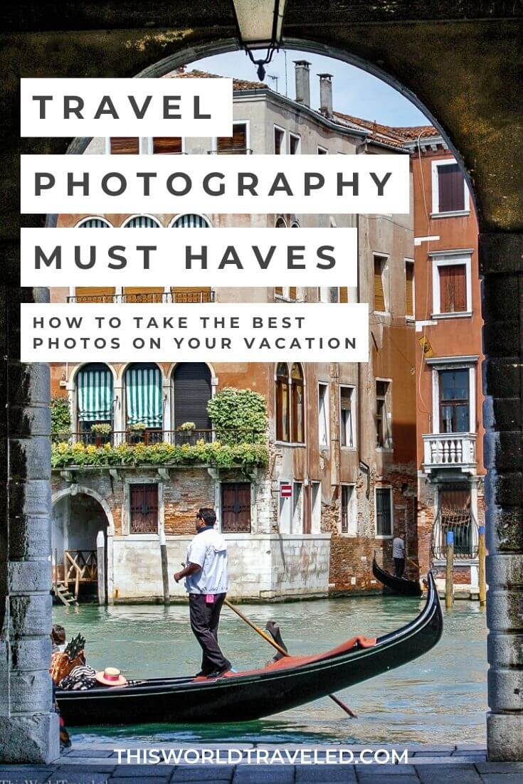 Travel Photography Must Haves: How to take the best photos on your vacation